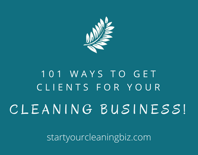 101 Ways to Get Clients for Your Cleaning Business!