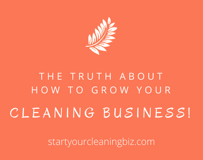 The Truth about How to Grow your Cleaning Business