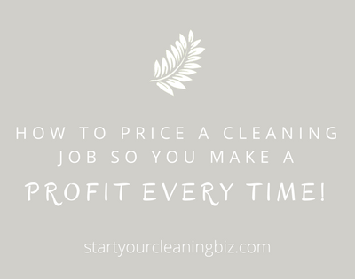 How to Price a Cleaning Job so you make a Profit Every Time!